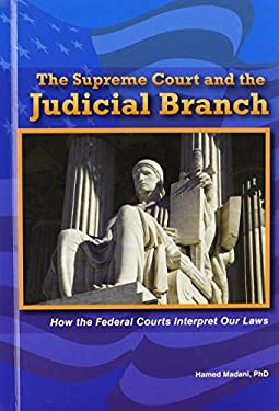 The Supreme Court and the Judicial Branch: How the Federal Courts Interpret Our Laws 9780766040656