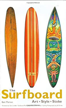 The Surfboard: Art, Style, Stoke 9780760327531