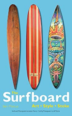 The Surfboard: Art, Style, Stoke 9780760338865