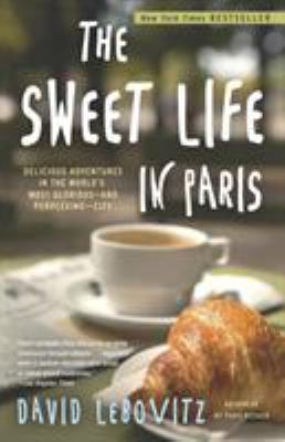 The Sweet Life in Paris: Delicious Adventures in the World's Most Glorious--And Perplexing--City 9780767928892