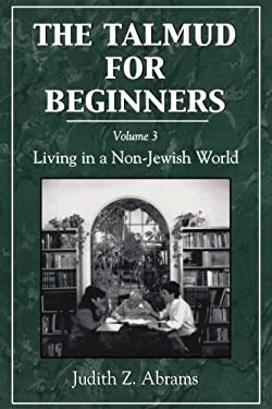 Talmud for Beginners, Volume 3: Living in a Non-Jewish World 9780765799678