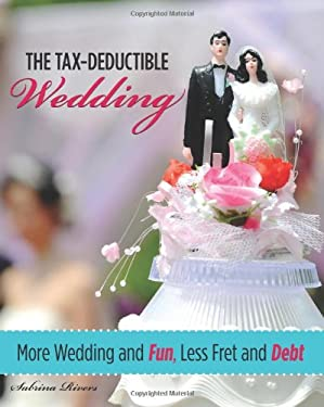 The Tax-Deductible Wedding: More Wedding and Fun, Less Fret and Debt 9780762750863