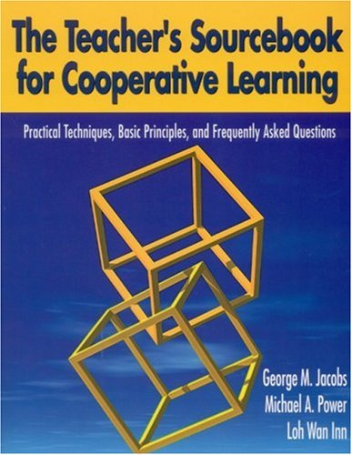 The Teacher's Sourcebook for Cooperative Learning: Practical Techniques, Basic Principles, and Frequently Asked Questions 9780761946090
