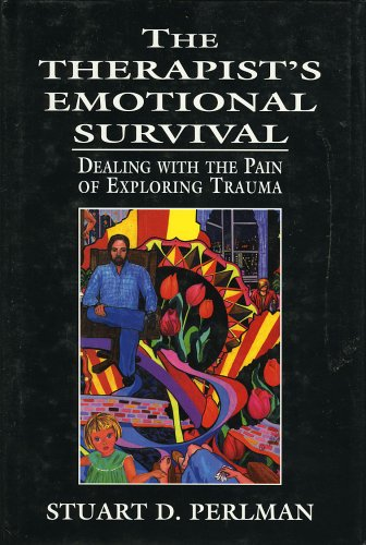 The Therapist's Emotional Survival: Dealing with the Pain of Exploring Trauma 9780765701756
