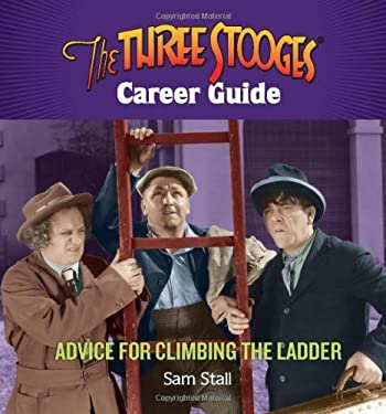 The Three Stooges Career Guide: Advice for Climbing the Ladder 9780762440108