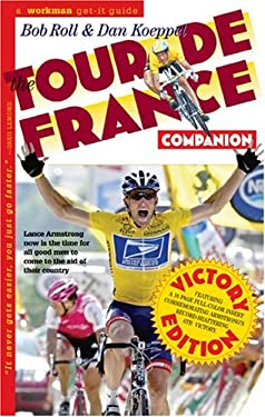 The Tour de France Companion: A Nuts, Bolts & Spokes Guide to the Greatest Race in the World 9780761135203