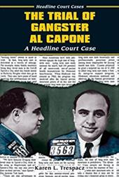 The Trial of Gangster Al Capone: A Headline Court Case (Headline Court Cases)
