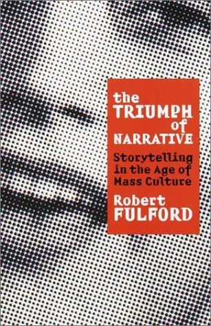The Triumph of Narrative: Storytelling in the Age of Mass Culture 9780767906562