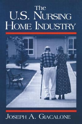 The U.S. Nursing Home Industry 9780765605757