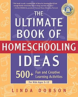 The Ultimate Book of Homeschooling Ideas: 500+ Fun and Creative Learning Activities for Kids Ages 3-12 9780761563600