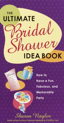 The Ultimate Bridal Shower Idea Book: How to Have a Fun, Fabulous, and Memorable Party 9780761563693