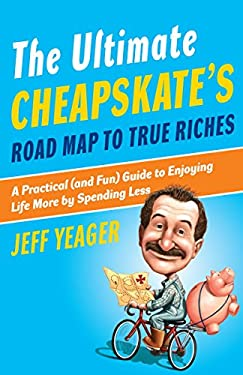 The Ultimate Cheapskate's Road Map to True Riches: A Practical (and Fun) Guide to Enjoying Life More by Spending Less 9780767926959