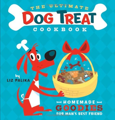 The Ultimate Dog Treat Cookbook: Homemade Goodies for Man's Best Friend 9780764597732