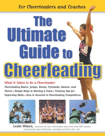The Ultimate Guide to Cheerleading: For Cheerleaders and Coaches 9780761516323