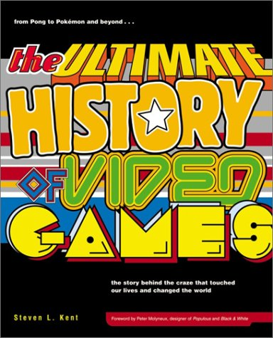 The Ultimate History of Video Games: From Pong to Pokemon and Beyond...the Story Behind the Craze That Touched Our Lives and Changed the World 9780761536437
