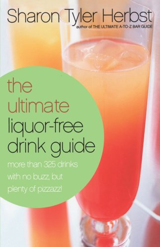 The Ultimate Liquor-Free Drink Guide: More Than 325 Drinks with No Buzz But Plenty Pizzazz! 9780767905060
