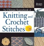 The Ultimate Sourcebook of Knitting and Crochet Stitches: Over 900 Great Stitches Detailed for Needlecrafters of Every Level 9780762104055