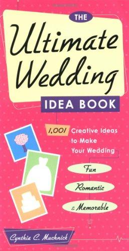 The Ultimate Wedding Idea Book: 1,001 Creative Ideas to Make Your Wedding Fun, Romantic & Memorable 9780761532460