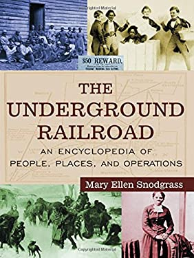 The Underground Railroad Set: An Encyclopedia of People, Places, and Operations 9780765680938