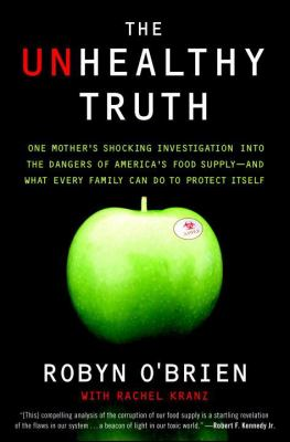 The Unhealthy Truth: One Mother's Shocking Investigation Into the Dangers of America's Food Supply-- And What Every Family Can Do to Protec 9780767930741