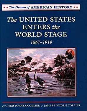 The United States Enters the World Stage: From Alaska Purchase Through World War I, 1867-1919 9780761410539