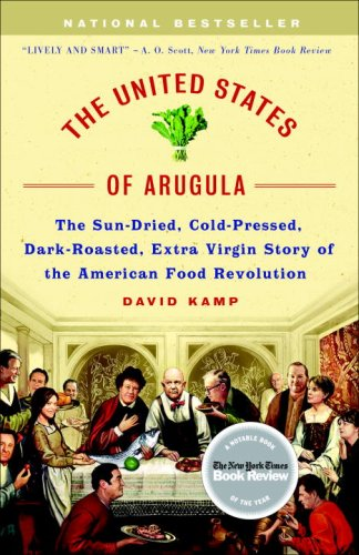 The United States of Arugula: The Sun Dried, Cold Pressed, Dark Roasted, Extra Virgin Story of the American Food Revolution 9780767915809