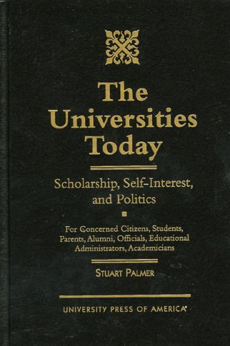 The Universities Today: Scholarship, Self-Interest, and Politics 9780761810063