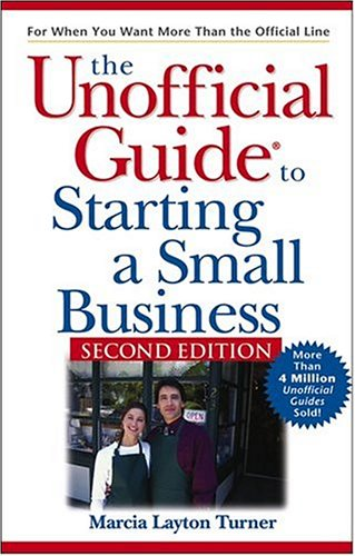 The Unofficial Guide to Starting a Small Business 9780764572852