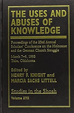 The Uses and Abuses of Knowledge: Proceedings of the 23rd Annual Scholars' Conference on the Holocaust and the German Church Struggle 9780761806295