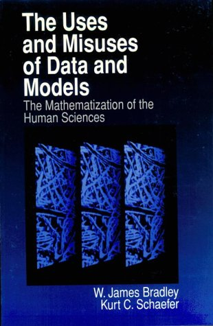 The Uses and Misuses of Data and Models: The Mathematization of the Human Sciences 9780761909224