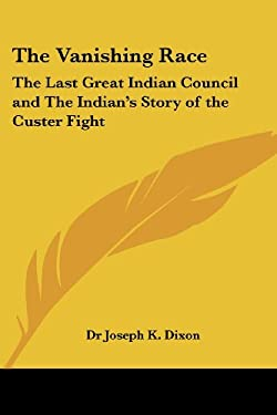 The Vanishing Race: The Last Great Indian Council and the Indian's Story of the Custer Fight 9780766183018