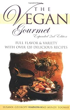 The Vegan Gourmet: Full Flavor & Variety with Over 120 Delicious Recipes 9780761516262