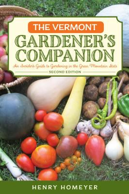 The Vermont Gardener's Companion: An Insider's Guide to Gardening in the Green Mountain State 9780762743346
