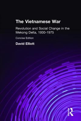 The Vietnamese War: Revolution and Social Change in the Mekong Delta 9780765606020
