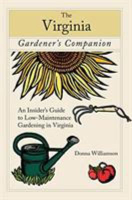 The Virginia Gardener's Companion: An Insider's Guide to Low-Maintenance Gardening in Virginia 9780762743117