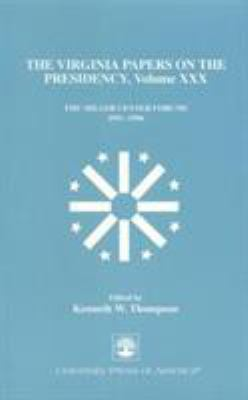 The Virginia Papers on the Presidency--Volume XXX: The Miller Center Forums 1991-1996 9780761809029