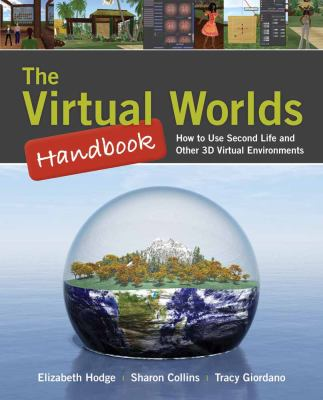 The Virtual Worlds Handbook: How to Use Second Life and Other 3D Virtual Environments [With CDROM] 9780763777470