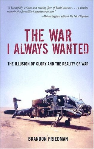 The War I Always Wanted: The Illusion of Glory and the Reality of War: A Screaming Eagle in Afghanistan and Iraq 9780760331507