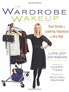 The Wardrobe Wakeup: Your Guide to Looking Fabulous at Any Age 9780762445844