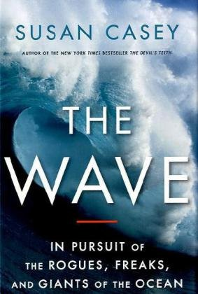 The Wave: In Pursuit of the Rogues, Freaks, and Giants of the Ocean 9780767928847