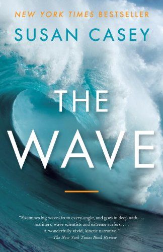 The Wave: In Pursuit of the Rogues, Freaks, and Giants of the Ocean 9780767928854
