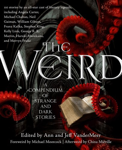The Weird: A Compendium of Strange and Dark Stories 9780765333629