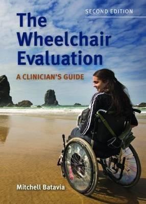 The Wheelchair Evaluation: A Clinician's Guide 9780763761721