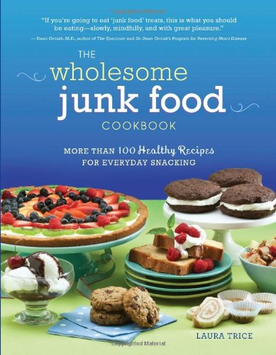 The Wholesome Junk Food Cookbook: More Than 100 Healthy Recipes for Everyday Snacking 9780762438013