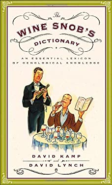 The Wine Snob's Dictionary: An Essential Lexicon of Oenological Knowledge 9780767926928