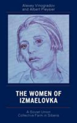 The Women of Izmaelovka: A Soviet Union Collective Farm in Siberia 9780761837220