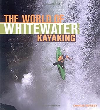 The World of Whitewater Kayaking 9780760319628