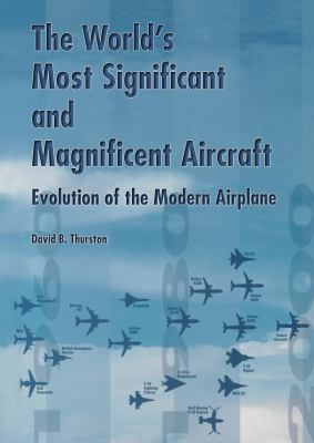 The World's Most Significant and Magnificent Aircraft: Evolution of the Modern Airplane 9780768005370