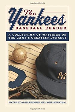 The Yankees Baseball Reader: A Collection of Writings on the Game's Greatest Dynasty 9780760340615