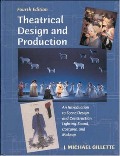 Theatrical Design and Production: An Introduction to Scene Design and Construction, Lighting, Sound, Costume, and Makeup 9780767411912